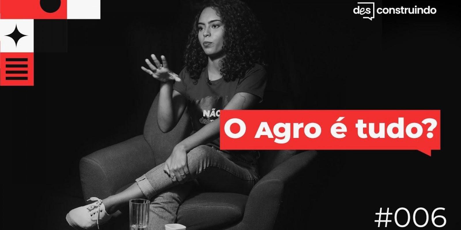 Canal Desconstruindo - Crise Ambiental - O Agro É Tudo?